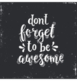 Dont forget to be awesome Hand drawn typography vector image