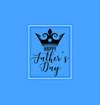 happy fathers day kings crown background vector image