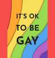 its ok to be gay pride banner lgbt rights vector image vector image