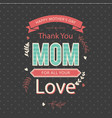 happy mothers day thank you mom for all your love vector image