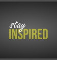 stay inspired successful quote with modern vector image vector image