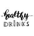 healthy drinks lettering vector image