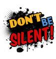 dont be silent on black ink splatter vector image vector image