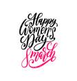 happy womens day handwritten lettering in vector image vector image
