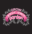 gardener quotes and slogan good for t-shirt grow vector image vector image
