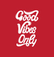 good vibes only handwritten lettering template vector image vector image