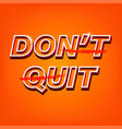do it slogan dont quit vector image vector image