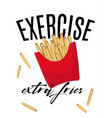 exercise or extra fries funny quote vintage hand vector image vector image