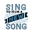 Hand lettering with bible verse sing to him a new