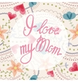 I love my Mom lettering onfloral baclground vector image