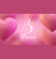8 march women day heart eps 10 vector image