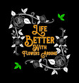 flower quote and slogan life better with flowers vector image vector image