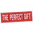 the perfect gift sign or stamp vector image