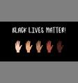 black lives matter hands with different skin vector image vector image