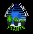 plants quotes and slogan good for t-shirt design vector image vector image