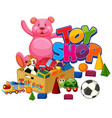 toy shop sign on white background vector image