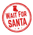 wait for santa sign or stamp vector image vector image