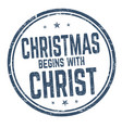 christmas begins with christ sign or stamp vector image