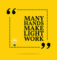 Inspirational motivational quote Many hands make vector image vector image