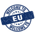 welcome to eu blue round vintage stamp vector image vector image