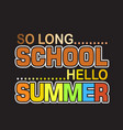 school quotes and slogan good for t-shirt so long vector image vector image