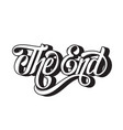 hand drawn lettering the end made in vintage vector image vector image