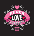 shopping quotes and slogan good for t-shirt peace vector image vector image