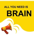 Megaphone with ALL YOU NEED IS BRAIN announcement vector image vector image