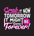 shopping quotes and slogan good for t-shirt grab vector image vector image