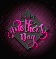 hand drawn mothers day lettering quote - vector image vector image