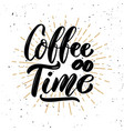 coffee time hand drawn motivation lettering quote vector image vector image