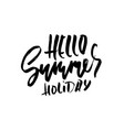 hello summer holiday hand drawn lettering for vector image vector image