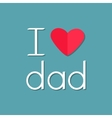 I love dad Happy fathers day Text with red paper vector image vector image