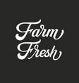 hand drawn lettering farm fresh ink vector image
