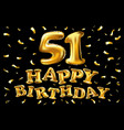 happy birthday 51th celebration gold balloons and vector image vector image