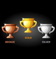 set gold silver and bronze cups vector image