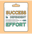 success is dependent on effort inspirational and vector image vector image