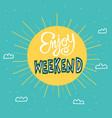 enjoy weekend big sun on sky cartoon vector image vector image
