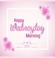 beautiful happy wednesday morning background vector image vector image