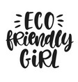 Eco friendly girl hand lettered phrase