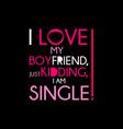 i love my boyfriend is just kidding vector image vector image
