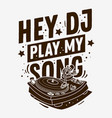 dj themed typographic tee print design with a vector image vector image