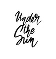 under sun hand drawn lettering isolated vector image