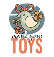 make your toys classes and workshop label vector image vector image