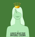 quote always wear your invisible crown vector image