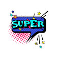 comic speech chat bubble pop art style super vector image vector image