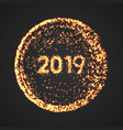 happy new year 2019 gold circle poster particle vector image
