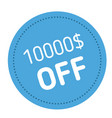 ten thousand dollars off advertising sticker vector image vector image