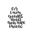 Lettering with phrase for i am yours and you are