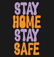 stay home stay safe hand drawn lettering vector image